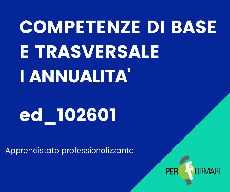 COMPETENZE DI BASE E TRASVERSALE  ED_102601_I ANNUALITA'